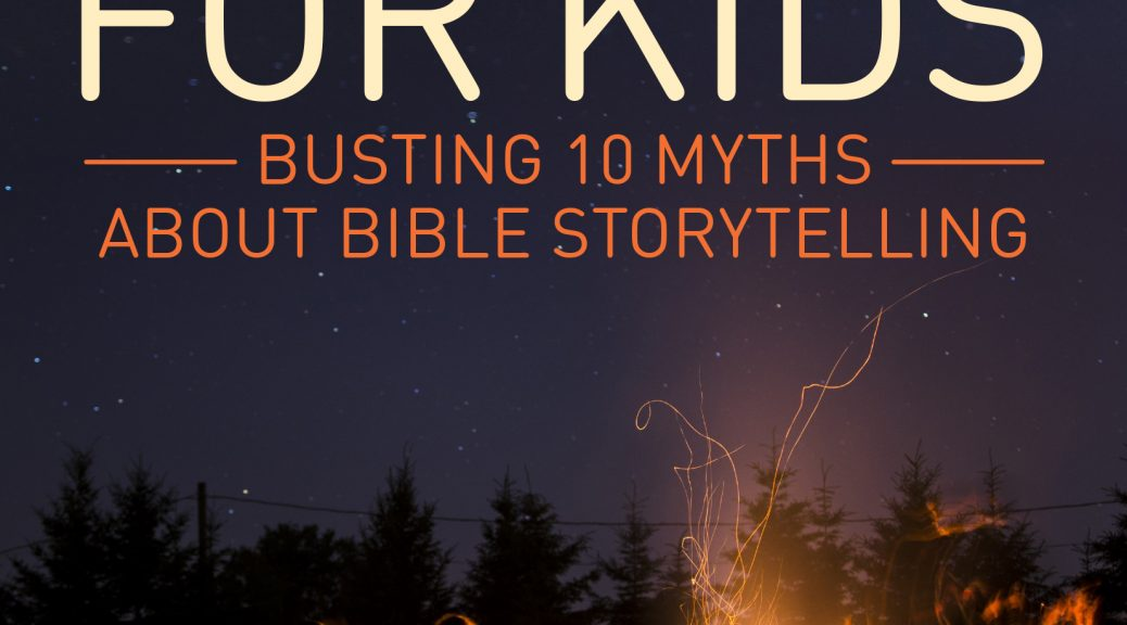 Stories-aren't-just-for-kids-busting-10-myths-about-Bible-storytelling-storytellerchristine-multiplying-disciples-one-story-at-a-time